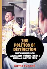 The Politics of Distinction: African Elites from Colonialism to Liberation in a Namibian Frontier Town