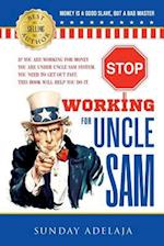 Stop Working for Uncle Sam