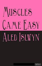 Muscles Came Easy
