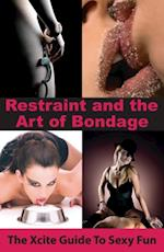 Restraint and The Art of Bondage (Xcite Guide to Sexy Fun)