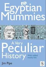 Egyptian Mummies, A Very Peculiar History (A Very Peculiar History)