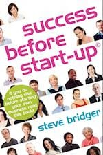 Success Before Start-up: How to Prepare for Business, Avoid Mistakes, Succeed. Get it Right Before You Start.