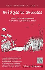 Bridges to Success: Keys to Transforming Learning Difficulties; Simple Skills for Families and Teachers to Bring Success to Those with Dyslexia, Dyscalculia, ADHD, Dyspraxia, Tourettes Syndrome, Asper