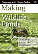 Making Wildlife Ponds (Gardening with Nature, nr. 3)