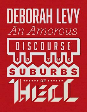 Amorous Discourse in the Suburbs of Hell af Deborah Levy