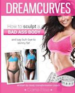 DreamCurves Body Transformation Guide: How to sculpt a bad-ass body and say buh-bye to skinny fat