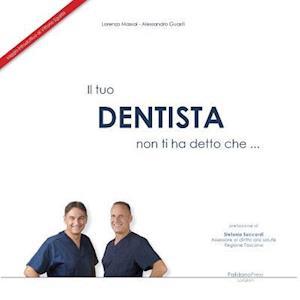 Bog, paperback Il Tuo Dentista Non Ti Ha Detto Che ... af Alessandro Guasti, Lorenzo Massai