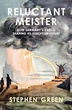 Reluctant Meister - How Germany's Past is Shaping its European Future