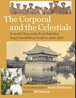 Corporal and the Celestials: In North China with the Royal Inniskilling Fusiliers, 1909-1912