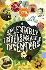 lives, loves and deaths of splendidly unreasonable inventors