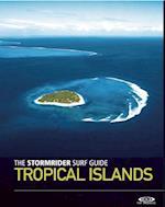The Stormrider Surf Guide Tropical Islands (Stormrider Surf Guides)