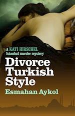 Divorce Turkish Style (Kati Hirschel Istanbul Murder Mystery, nr. 3)