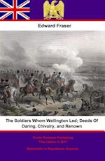 Soldiers Whom Wellington Led; Deeds Of Daring, Chivalry, And Renown af Edward Fraser
