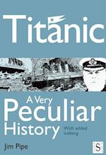 Titanic, A Very Peculiar History (A Very Peculiar History)