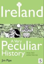 Ireland, A Very Peculiar History (A Very Peculiar History)
