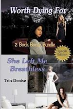 Worth Dying for & She Left Me Breathless 2 Book Bonus Bundle