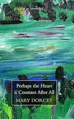 Perhaps the Heart Is Constant After All af Mary Dorcey