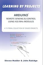 ARDUINO REMOTE SENSING & CONTROL USING 433 MHz MODULES: A TUTORIAL COLLECTION OF STAGED PROJECTS