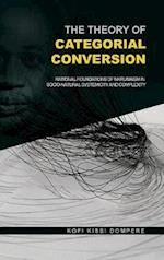 The Theory of Categorial Conversion : Rational Foundations of Nkrumaism in Socio-natural Systemicity and Complexity (HB)