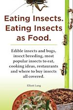 Eating Insects. Eating Insects as Food. Edible Insects and Bugs, Insect Breeding, Most Popular Insects to Eat, Cooking Ideas, Restaurants and Where to