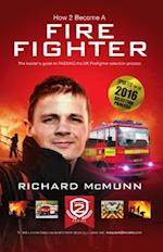 How to Become a Firefighter: The Ultimate Insider's Guide