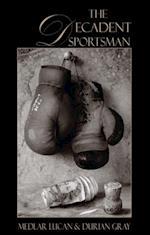 Decadent Sportsman (Dedalus Concept Books)