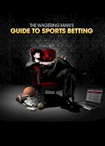 Wagering Man's Guide to Sports Betting