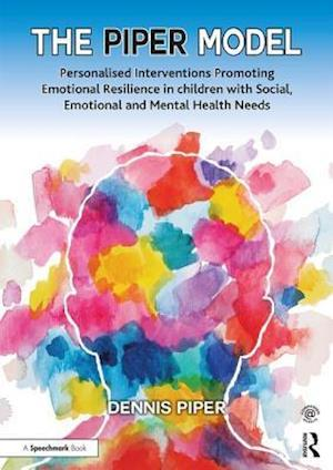 Bog, paperback The Piper Model: Personalised Interventions Promoting Emotional Resilience in Children with Social, Emotional and Mental Healthmental Health Needs af Dennis Piper