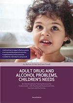 Adult Drug and Alcohol Problems, Children's Needs, Second Edition
