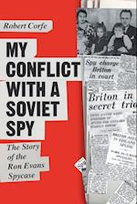 My Conflict With A Soviet Spy: the story of the Ron Evans spy case
