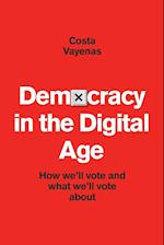 Democracy In The Digital Age: How we'll Vote and what we'll vote about