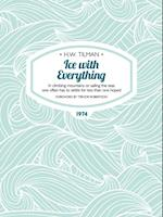 Ice with Everything (H W Tilman The Collected Edition)