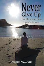 Never Give Up: My life story from Uganda to Iona