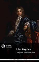 Complete Works of John Dryden (Delphi Classics) (Delphi Poets Series)