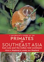 A Naturalist's Guide to the Primates of South East Asia (Naturalists' Guides)