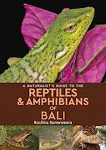 A Naturalist's Guide to the Reptiles & Amphibians of bali (Naturalists' Guides)