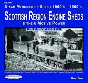 Scottish Region Engine Sheds & Their Motive Power 61 Group : 61A to 61 C