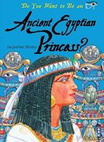 Do You Want to Be an Ancient Egyptian Princess? (Do You Want to Be)