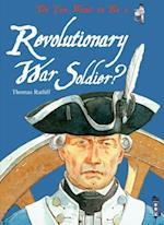Do You Want to Be a Revolutionary War Soldier? (Do You Want to Be)