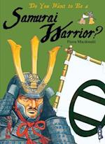 Do You Want to Be a Samurai Warrior? (Do You Want to Be)