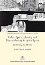 Urban Space, Identity and Postmodernity in 1980s Spain (Studies in Hispanic and Lusophone Cultures)