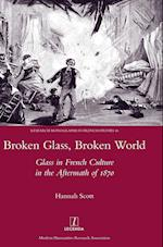 Broken Glass, Broken World (Research Monographs in French Studies, nr. 46)