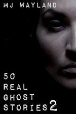 50 Real Ghost Stories 2