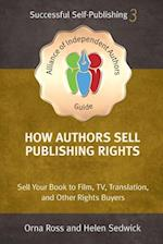 How Authors Sell Publishing Rights : Sell Your Book to Film, TV, Translation, and Other Rights Buyers