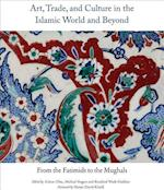Art, Trade, and Culture in the Islamic World and Beyond - From the Fatimids to the Mughals (Gingko Art Library)