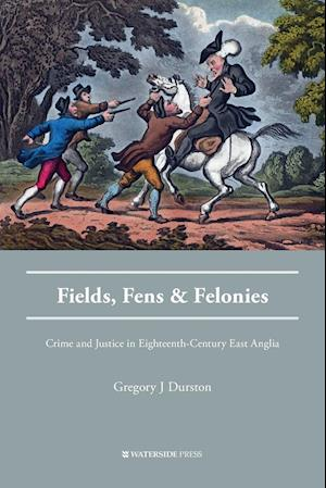 Bog, hæftet Fields, Fens and Felonies: Crime and Justice in Eighteenth-Century East Anglia af Gregory J Durston