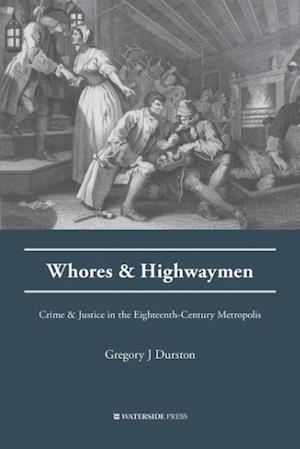 Bog, hæftet Whores and Highwaymen: Crime and Justice in the Eighteenth-Century Metropolis af Gregory J Dunston