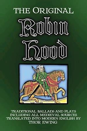 The Original Robin Hood: Traditional ballads and plays, including all medieval sources