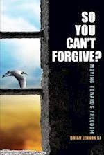 So You Can't Forgive