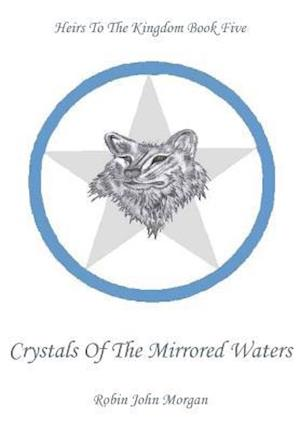 Heirs To The Kingdom Book 5: Crystals Of The Mirrored Waters